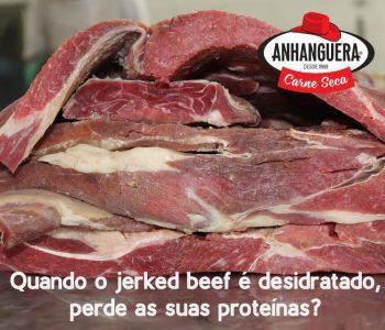 Quando o jerked beef é desidratado, perde as suas proteínas?