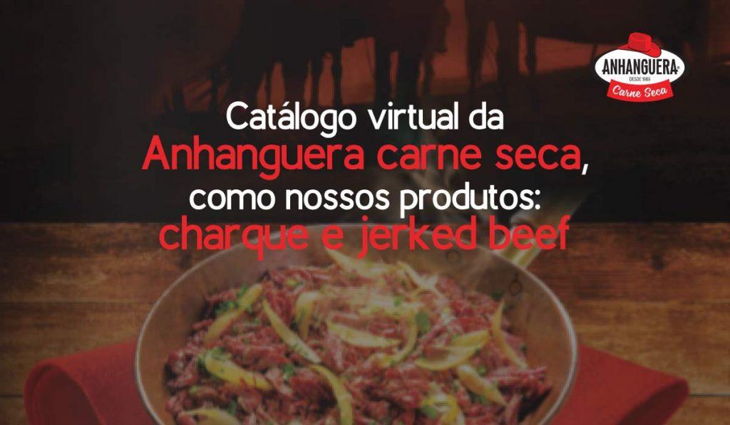 Catálogo virtual da Anhanguera carne seca, como nossos produtos: charque e jerked beef