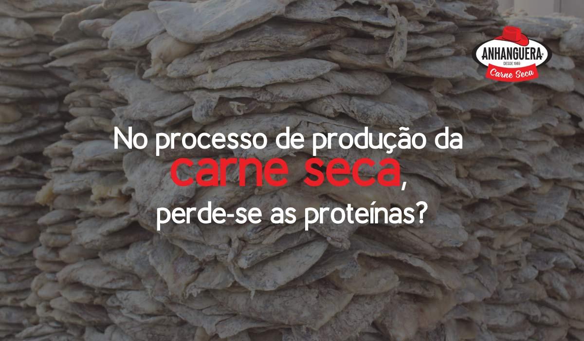 No processo de produção da carne seca, perde-se as proteínas?