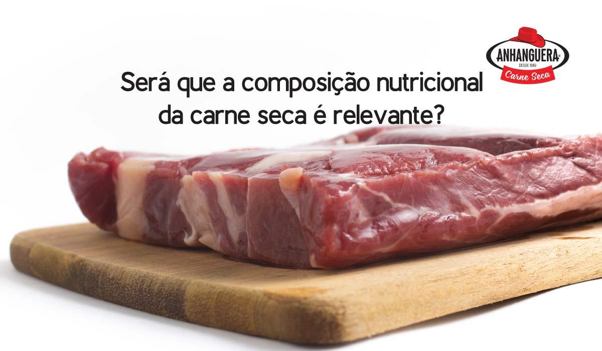 Será que a composição nutricional da carne seca é relevante?