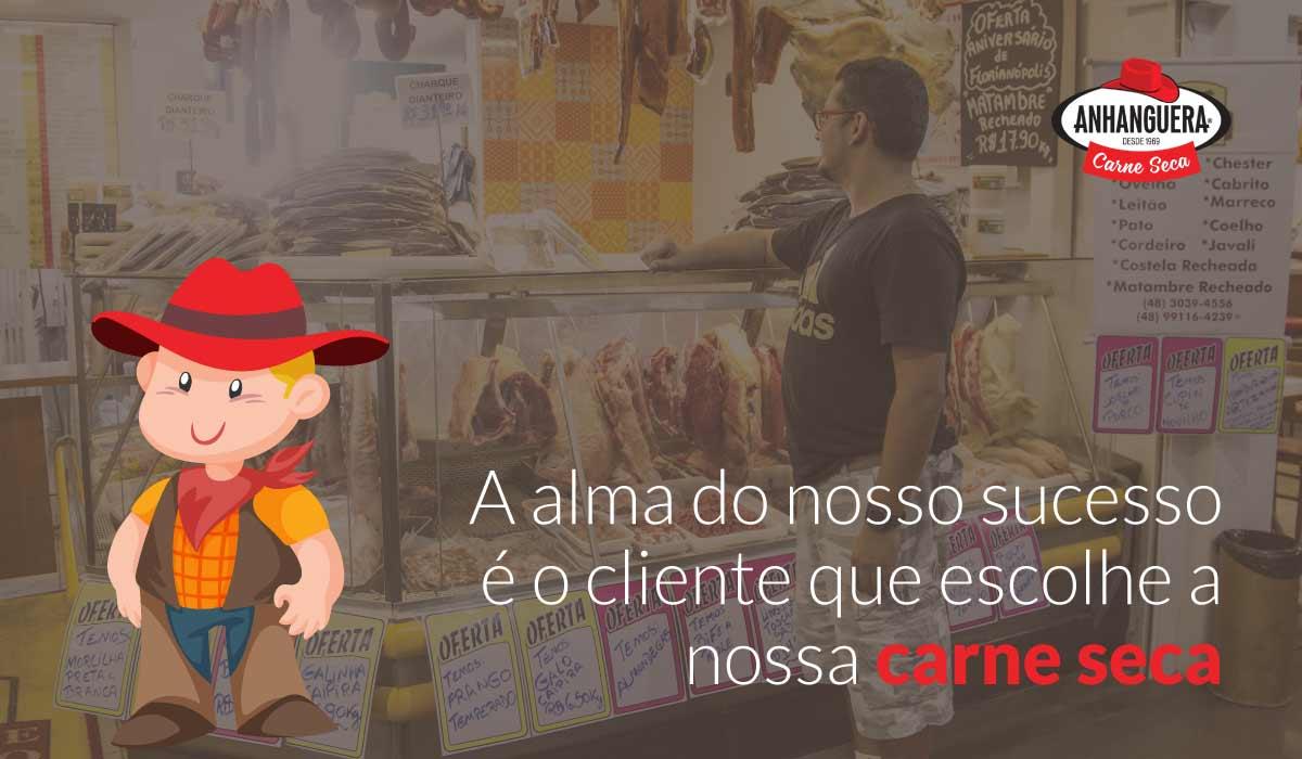 A alma do nosso sucesso é o cliente que escolhe a nossa carne seca, Anhanguera.